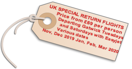 UK SPECIAL RETURN FLIGHTS        Price from £69 per person         Departing Gatwick Tuesdays            and Saturdays with Easyjet            Various dates  Nov, Dec 2019 Jan, Feb, Mar 2020